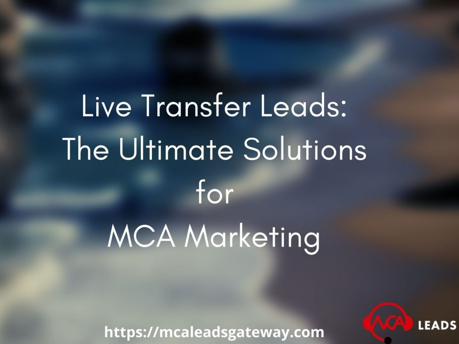Live Transfer Leads | The Ultimate Solutions for MCA Marketing
